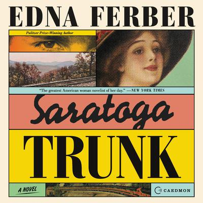 Saratoga Trunk Audiobook, by Edna Ferber