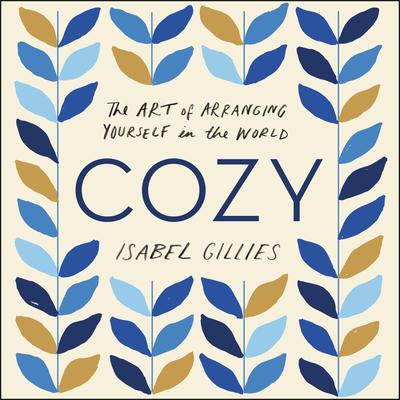 Cozy: The Art of Arranging Yourself in the World Audiobook, by Isabel Gillies