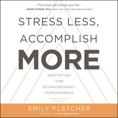 Stress Less, Accomplish More: Meditation for Extraordinary Performance Audiobook, by Emily Fletcher