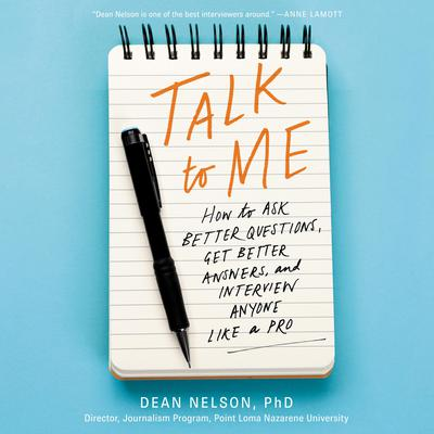 Talk to Me: How to Ask Better Questions, Get Better Answers, and Interview Anyone Like a Pro Audiobook, by Dean Nelson