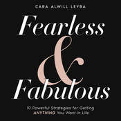 Fearless & Fabulous : 10 Powerful Strategies for Getting Anything You Want in Life Audiobook, by Cara Alwill Leyba