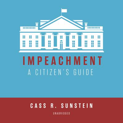 Impeachment: A Citizen's Guide Audiobook, by Cass R. Sunstein