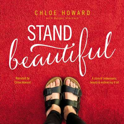 Stand Beautiful: A story of brokenness, beauty and embracing it all Audiobook, by Chloe Howard