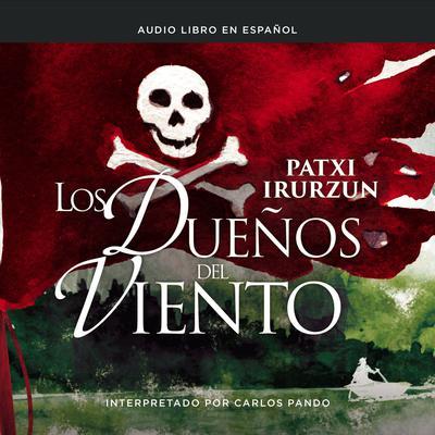 Los dueños del viento Audiobook, by Patxi Irurzun