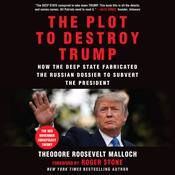 The Plot to Destroy Trump: How the Deep State Fabricated the Russian Dossier to Subvert the President Audiobook, by Theodore Roosevelt Malloch