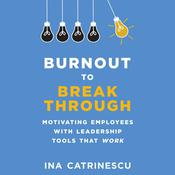 Burnout to Breakthrough: Motivating Employees With Leadership Tools That Work Audiobook, by