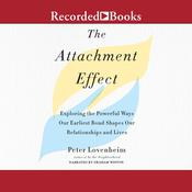 The Attachment Effect: Exploring the Powerful Ways Our Earliest Bond Shapes Our Relationships and Lives Audiobook, by Author Info Added Soon