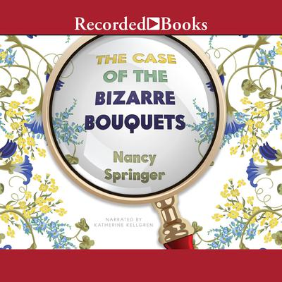The Case of the Bizarre Bouquets Audiobook, by Nancy Springer