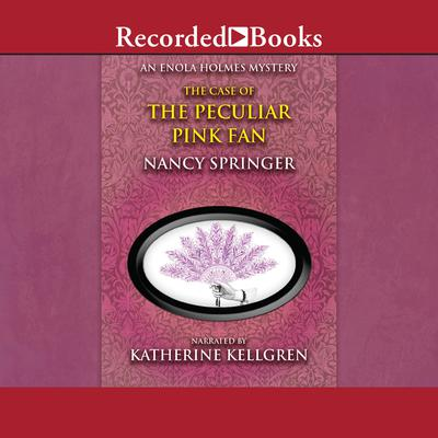 The Case of the Peculiar Pink Fan Audiobook, by Nancy Springer