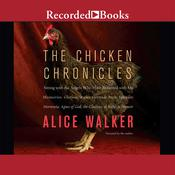 The Chicken Chronicles: Sitting with the Angels Who Have Returned with My Memories: Glorious, Rufus, Gertrude Stein, Splendor, Hortensia, Agnes of God, The Gladyses, & Babe: A Memoir Audiobook, by Alice Walker