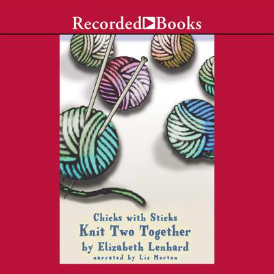 Chicks With Sticks (Knit two together) Audiobook, by Elizabeth Lenhard