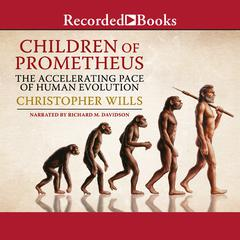 Children of Prometheus: The Accelerating Pace of Human Evolution Audiobook, by Christopher Wills