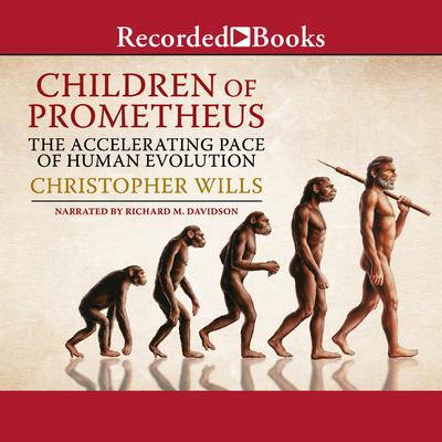 Children of Prometheus: The Accelerating Pace of Human Evolution Audiobook, by