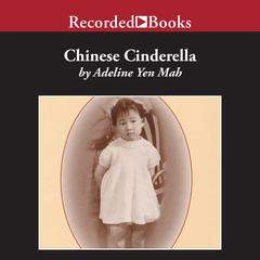 Chinese Cinderella: The True Story of an Unwanted Daughter Audiobook, by Author Info Added Soon