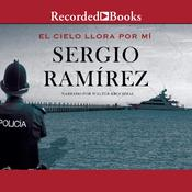 El cielo lora por mi Audiobook, by Sergio Ramírez