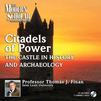 Citadels of Power: Castles in History and Archaeology Audiobook, by Thomas Finan