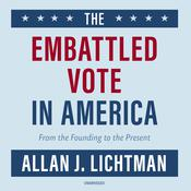 The Embattled Vote in America: From the Founding to the Present Audiobook, by Allan J. Lichtman