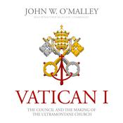 Vatican I: The Council and the Making of the Ultramontane Church Audiobook, by John W. O'Malley