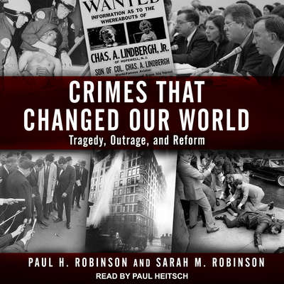 Crimes That Changed Our World: Tragedy, Outrage, and Reform Audiobook, by Paul H. Robinson