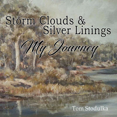 Storm Clouds & Silver Linings: My Journey Audiobook, by Tom Stodulka