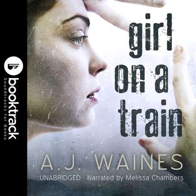 Girl on a Train [Booktrack Soundtrack Edition] Audiobook, by A. J.  Waines