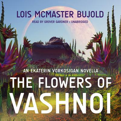 The Flowers of Vashnoi: An Ekaterin Vorkosigan Novella Audiobook, by Lois McMaster Bujold