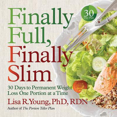 Finally Full, Finally Slim: 30 Days to Permanent Weight Loss One Portion at a Time Audiobook, by Lisa R. Young
