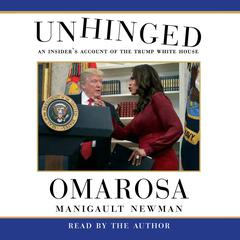 Unhinged: An Insiders Account of the Trump White House Audiobook, by Omarosa Manigault Newman