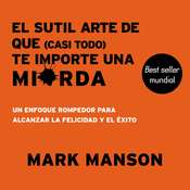 El sutil arte de que te importe un caraj*: Un enfoque disruptivo para vivir una buena vida Audiobook, by Mark Manson|