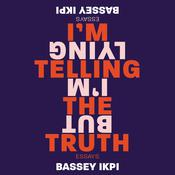 I'm Telling the Truth, but I'm Lying: Essays Audiobook, by Bassey Ikpi