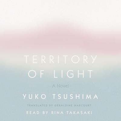 Territory of Light: A Novel Audiobook, by Yuko Tsushima
