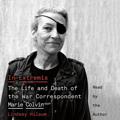 In Extremis: The Life and Death of the War Correspondent Marie Colvin Audiobook, by Lindsey Hilsum