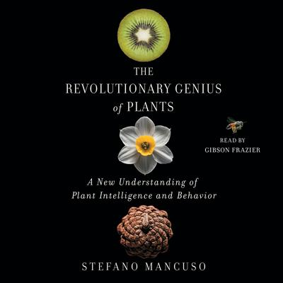 The Revolutionary Genius of Plants: A New Understanding of Plant Intelligence and Behavior Audiobook, by Stefano Mancuso