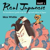 Real Japanese Part 1: An introductory guide to the language and culture of Japan Audiobook, by