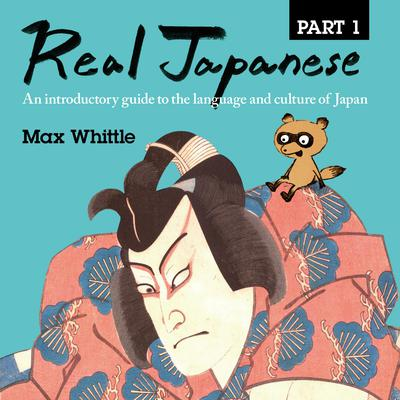Real Japanese Part 1: An introductory guide to the language and culture of Japan Audiobook, by Max Whittle