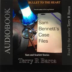Bullet To The Heart -- Sam Bennetts Case Files Audiobook, by Terry R. Barca