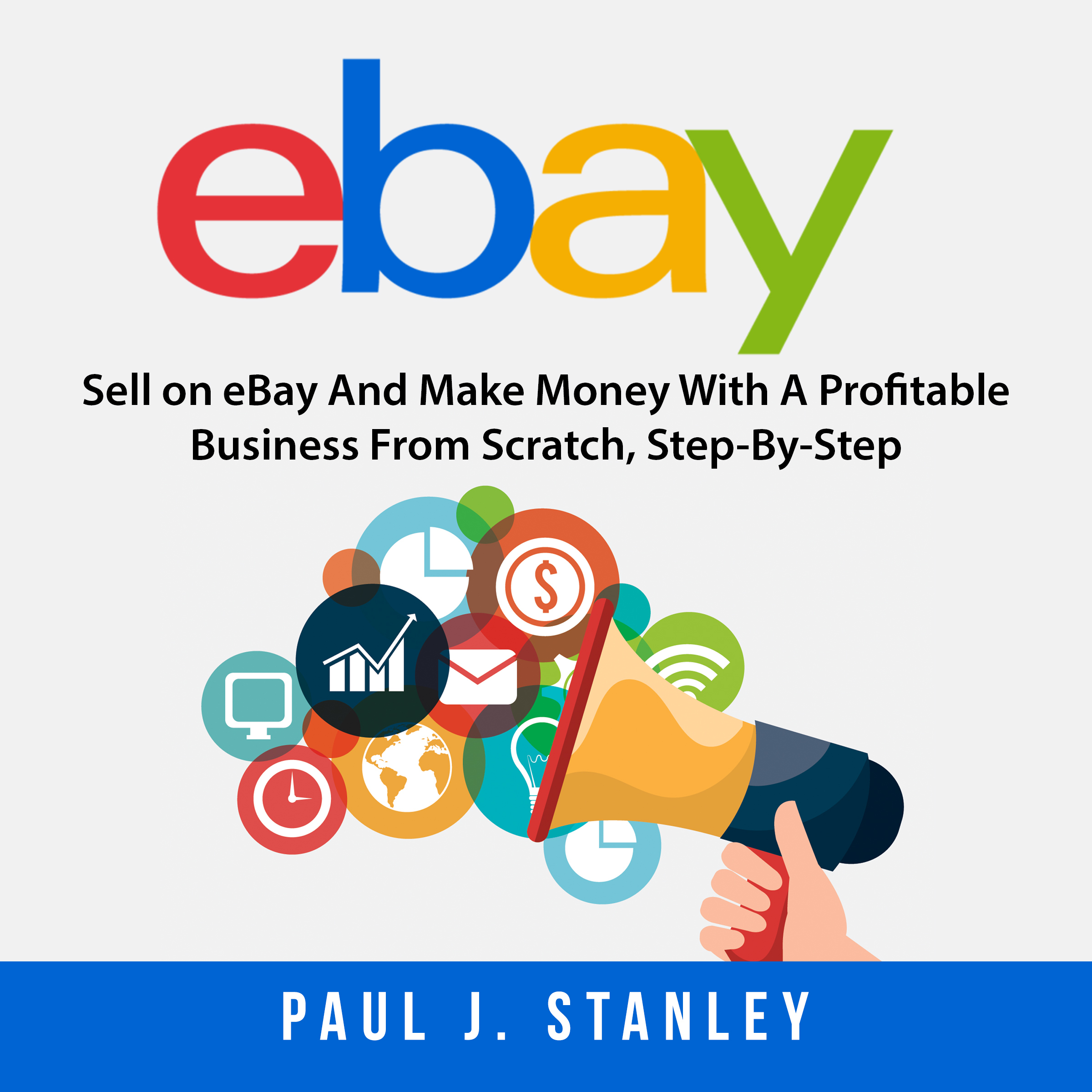 Ebay Sell On Ebay And Make Money With A Profitable Business From Scratch Step By Step Guide Audiobook Listen Instantly