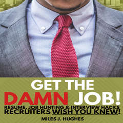 Get The Damn Job!: Resume, Job Hunting and Interview Hacks Recruiters Wish You Knew! Audiobook, by Author Info Added Soon