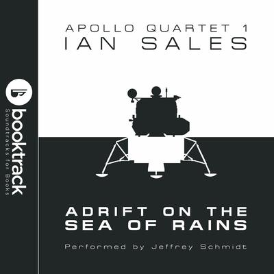 Adrift on the Sea of Rains: Apollo Quartet Book 1 [Booktrack Soundtrack Edition] Audiobook, by Ian Sales