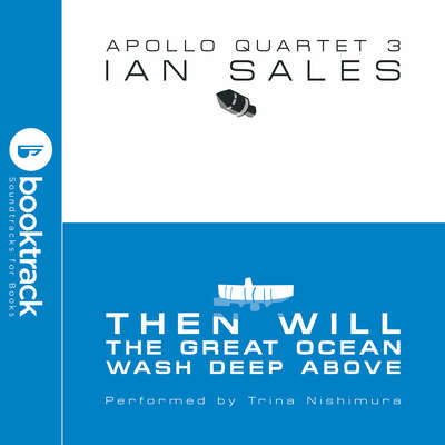 Then Will The Great Ocean Wash Deep Above [Booktrack Soundtrack Edition] Audiobook, by