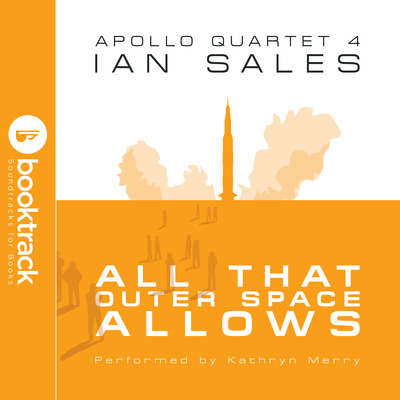 All That Outer Space Allows: Apollo Quartet Book 4 [Booktrack Soundtrack Edition] Audiobook, by