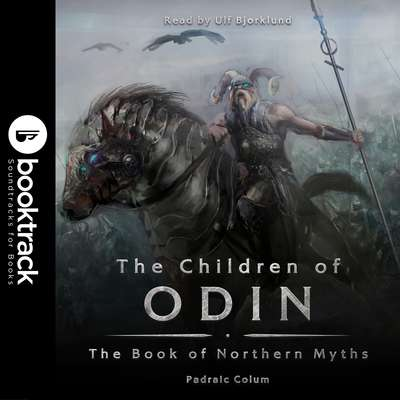 The Children of Odin: The Book of Northern Myths [Booktrack Soundtrack Edition] Audiobook, by Padraic Colum