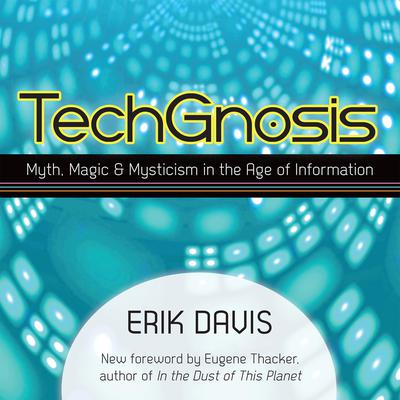 TechGnosis: Myth, Magic, and Mysticism in the Age of Information Audiobook, by Erik Davis