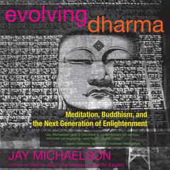 Evolving Dharma: Meditation, Buddhism, and the Next Generation of Enlightenment Audiobook, by Jay Michaelson