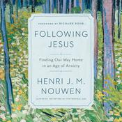 Following Jesus: Finding Our Way Home in an Age of Anxiety Audiobook, by Henri J. M. Nouwen