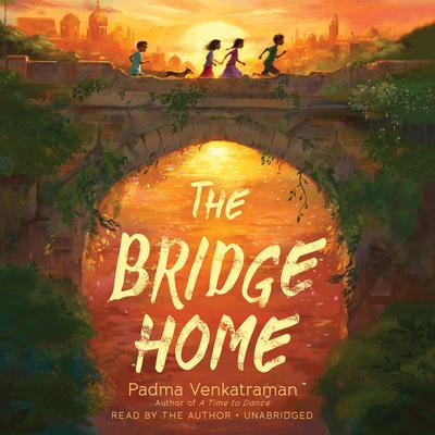 The Bridge Home Audiobook, by Padma Venkatraman