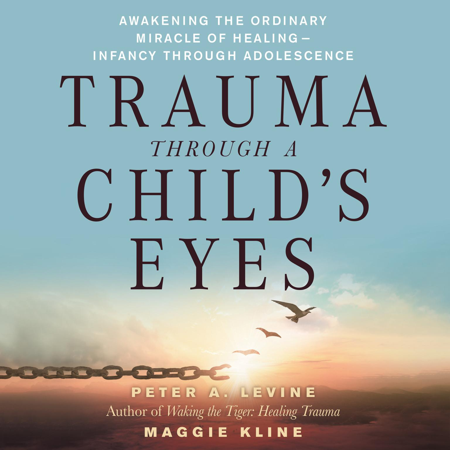 Trauma Through a Childs Eyes: Awakening the Ordinary Miracle of Healing Audiobook, by Peter A. Levine