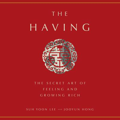 The Having: The Secret Art of Feeling and Growing Rich Audiobook, by Jooyun Hong