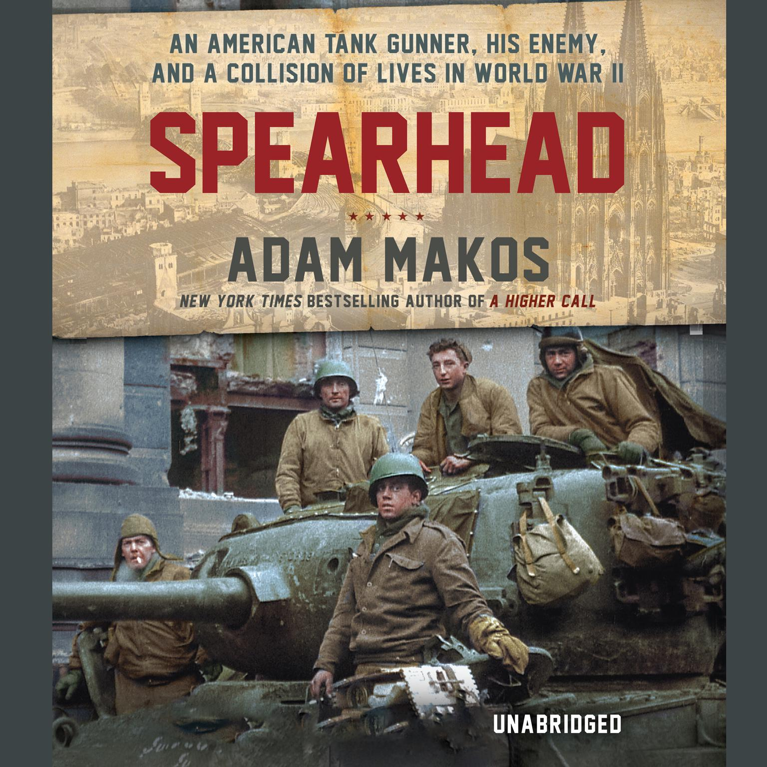 Printable Spearhead: An American Tank Gunner, His Enemy, and a Collision of Lives in World War II Audiobook Cover Art