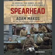 Spearhead: The World War II Odyssey of an American Tank Gunner Audiobook, by Adam Makos